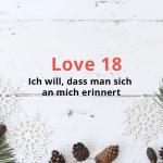 Love 18 – Ich will, dass man sich an mich erinnert
