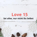 Love 15 – Sei alles, nur nicht Du Selbst