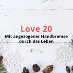 Love 20 – Mit angezogener Handbremse durchs Leben