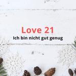 Love 21 – Ich bin nicht gut genug