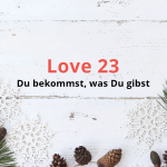 Love 23 – Du bekommst, was Du gibst